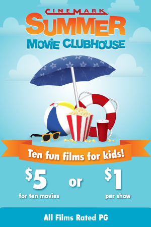 Cinemark Theaters Summer Movie Clubhouse: Ten Weeks of Fun Films for