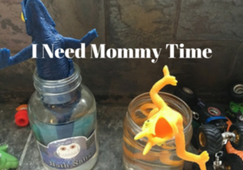 I need mommy time