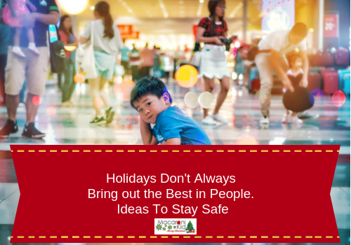 Holidays Don't Always Bring out the Best in People. Ideas To Stay Safe