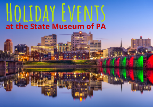 Holiday Events at the State Museum of PA