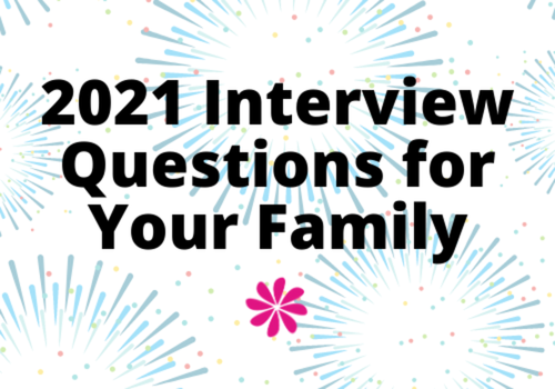 2021 Interview Questions for Your Family