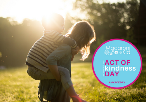 Macaroni Kid Act of Kindness Day & Easy Ways to Model Kindness at Home