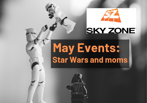 May events at Sky Zone Hoover, Alabama. May the Fourth Be With You and Mother's Day, Mommy and Me, near Birmingham