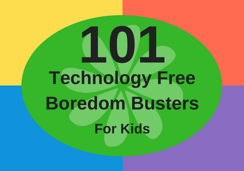 101 Tech Free Boredom Busters for Kids