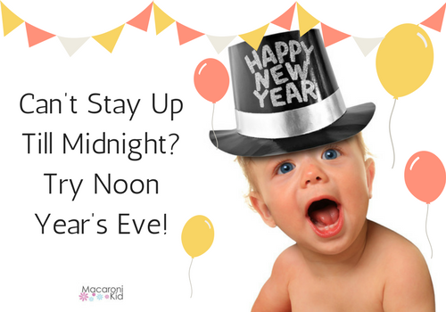 Can't stay up? Noon Year's Eve.