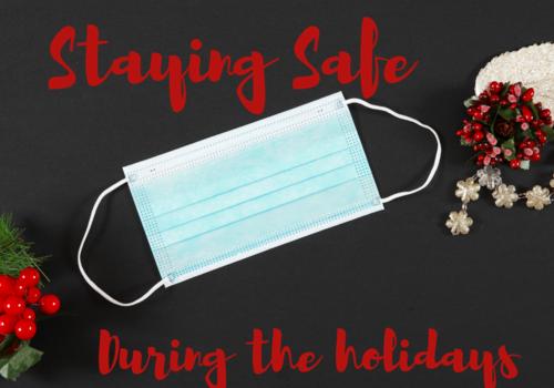 Staying safe during the holidays, holidays covid 19 stay safe face masks covid holidays coronavirus christmas
