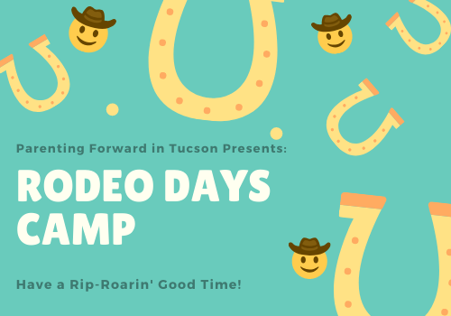 Parenting Forward in Tucson Presents Rodeo Days Camp. Have a Rip-Roarin' Good Time