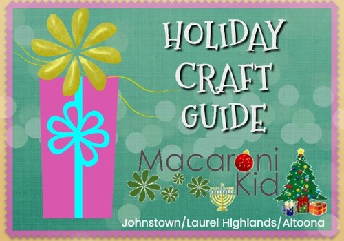 Macaroni Kid Johnstown/Laurel Highlands/Altoona Holiday Craft Guide
