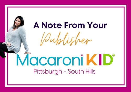 A Note from your Publisher for Macaroni Kid Pittsburgh South Hills