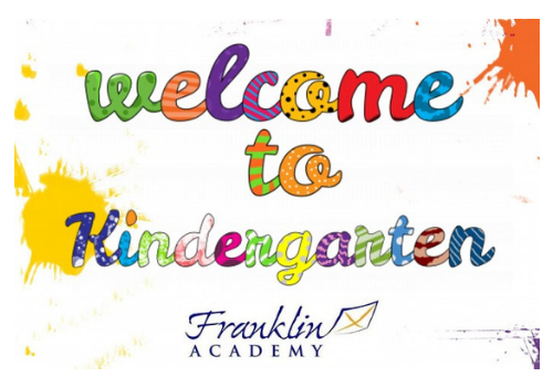 Welcome to Kindergarten at Franklin Academy Open House