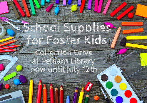 Donate school supplies for foster kids at Pelham Public Library from now until July 12th