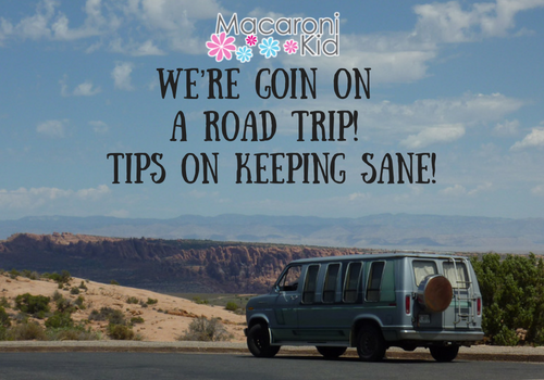 We're goin on a Road Trip! Tips on keeping sane