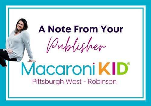 A Note from your Publisher for Macaroni Kid Pittsburgh West Robinson