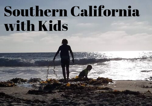 Things to do and places to go with kids in Southern California, San Diego and Los Angeles