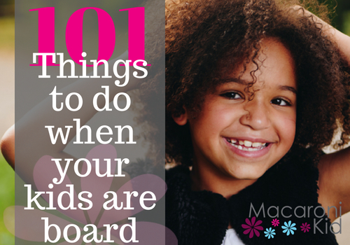 101 Things To Do When Kids Are Bored Macaroni Kid