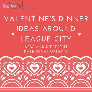 Valentine\'s Dinner Ideas around League City/Clear Lake | Macaroni Kid