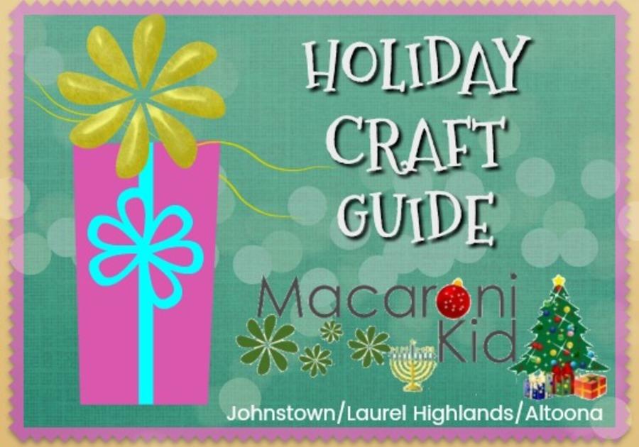 Macaroni Kid Johnstown/Laurel Highlands/Altoona Holiday Craft Guide