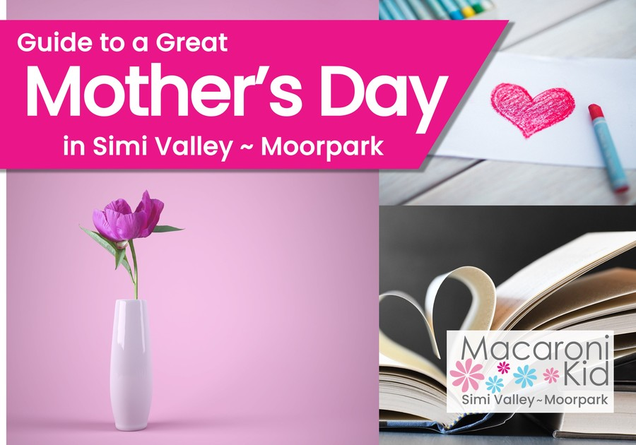 Guide to a great Mother's Day in Simi Valley and Moorpark. Photo of flower in vase, crayon drawn heart, and book with pages folded into a heart.