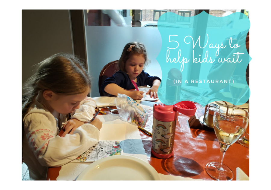 5 Ways to Help Kids Wait; Dinner Out, Fun Activities, Screen Free Time